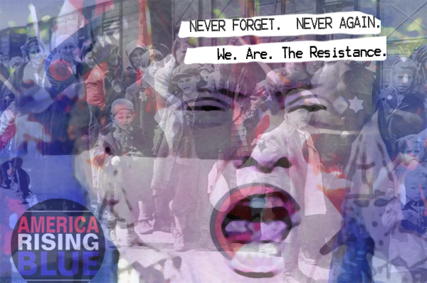 Never Forget. Never Again. We are #TheResistance.
