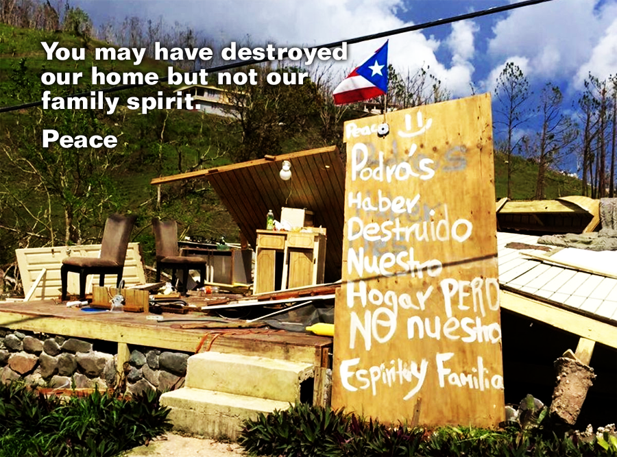 """You may have destroyed our home but not our family spirit. Peace."" Puerto Rico, US Virgin Islands after Hurricane s Irma & Maria Sep 2017. America Rising BLUE"